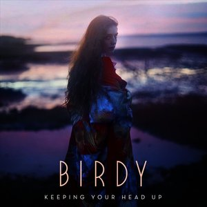 birdy keeping your head up