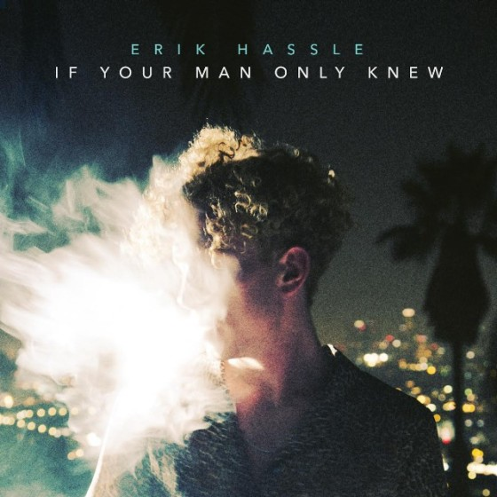 Erik Hassle If Your Man Only Knew